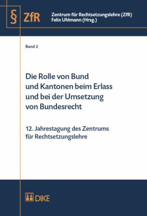 Die Rolle von Bund und Kantonen beim Erlass und bei der Umsetzung von Bundesrecht-0