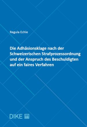 Die Adhäsionsklage nach der Schweizerischen Strafprozessordnung und der Anspruch des Beschuldigten auf ein faires Verfahren-0