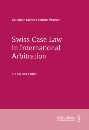 Swiss Case Law in International Arbitration, 3rd ed.-0