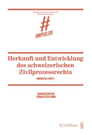 Herkunft und Entwicklung des schweizerischen Zivilprozessrechts-0