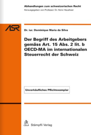 Der Begriff des Arbeitgebers gemäss Art. 15 Abs. 2 lit. b OECD-MA im internationalen Steuerrecht der Schweiz-0