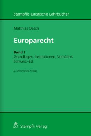 Europarecht - Band I: Grundlagen, Institutionen, Verhältnis Schweiz-EU, 2. Aufl.-0